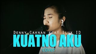 KUATNO AKU - DENNY CAKNAN feat ILUX ID COVER YEMIMA RUNI