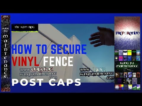 How To Secure Vinyl Fence Post Caps Kung Fu Maintenance Repair Video