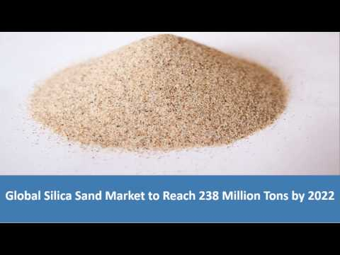 Silica Sand Market Trends, Share, Size, Growth & Forecast 2017-2022