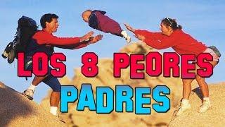 LOS 8 PEORES PADRES DEL MUNDO - 8cho