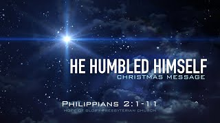 HE HUMBLED HIMSELF - 12.22.19 MESSAGE