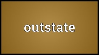 Outstate Meaning