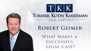 Tomasik Kotin Kasserman, LLC Video - Robert Geimer: What Makes a Successful Legal Case?