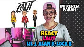 Laut - Lil J, Alan D (MassMusic) & Loca B [REACT INDONESIA] | SALUT | INI TERLALU LIT🔥❗