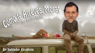 MORAT - Cómo te Atreves, versión Mariano Rajoy - PARODIA-