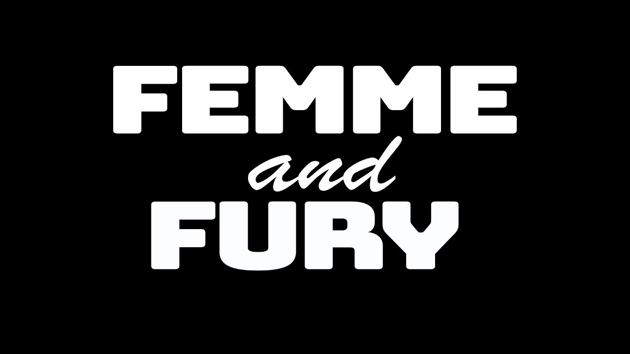 Femme and Fury