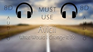 """Avicii - """"What Would I Change It To"""" (8D AUDIO)🎧"""