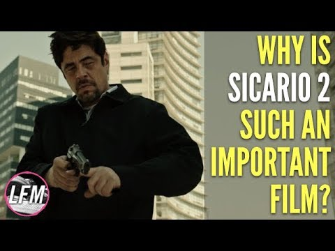 Why Is Sicario 2 Such An Important Film?