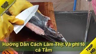 Cách Làm Thịt Và Phi Lê Cá Tầm - KOREFOODTV