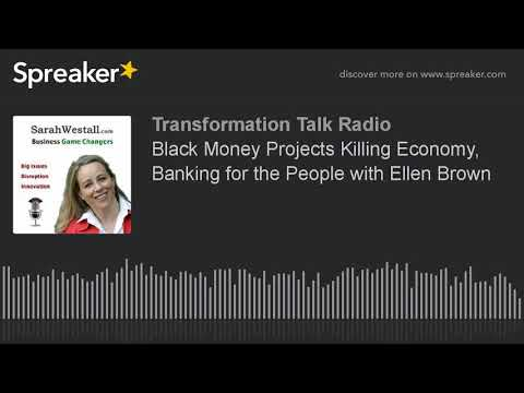 Black Money Projects Killing Economy, Banking for the People with Ellen Brown