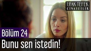 Ufak Tefek Cinayetler 24. Bölüm - Bunu Sen İstedin!