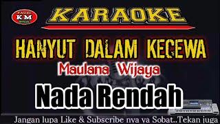 HANYUT DALAM KECEWA Maulana Wijaya Karaoke/lirik NADA RENDAH