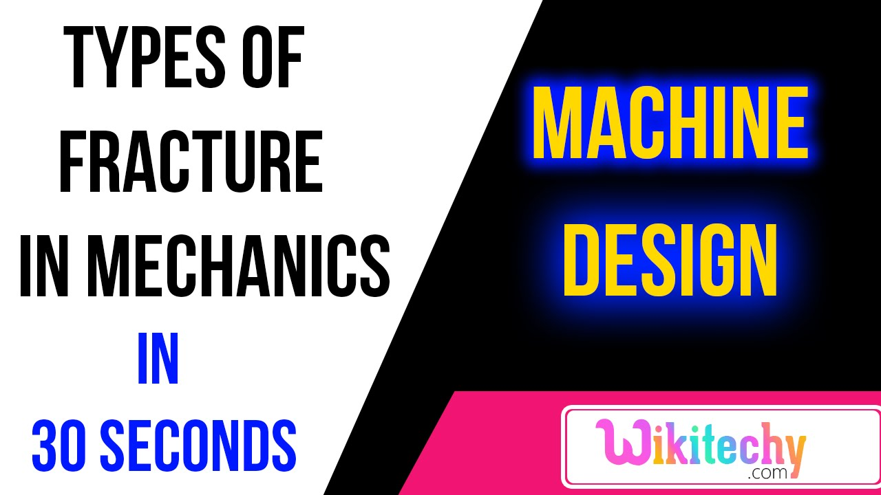 what are the types of fracture in mechanics machine design what are the types of fracture in mechanics machine design interview questions and answers