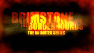 Brimstone and The Borderhounds: The Animated Series