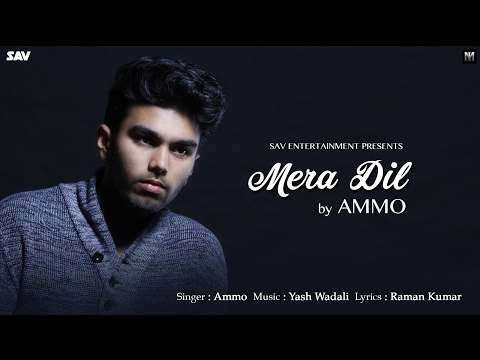 Mera Dil Hai Tera I AMMO I Sav Entertainment I New Hindi Song 2017