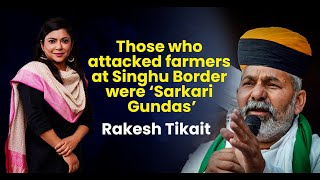 Exclusive: 'Sarkari Gundas' Attacked Farmers - BKU leader Rakesh Tikait On Events Post 26 Jan \u0026 More