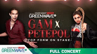 "Cover Night Live : ""Top Form On Stage"" GAM x PETEPOL  [ FULL ]"