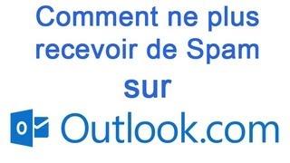Comment ne plus recevoir de SPAM / Courrier indésirable sur Outlook / Hotmail ?