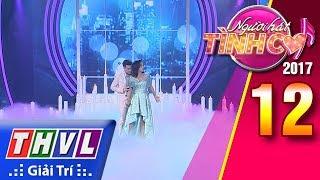 THVL | Người hát tình ca 2017 - Tập 12[1]: Màn kết hợp ăn ý của Nguyễn Phương Anh và Hồ Trung Dũng