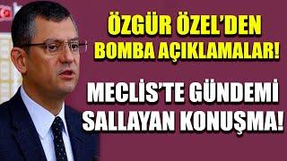 Özgür Özel'den Meclis'te bomba açıklamalar! Gündemi sallayan konuşma...