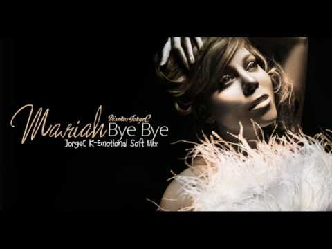 Mariah Carey - Bye Bye (JorgeC K-Emotional Soft Mix)