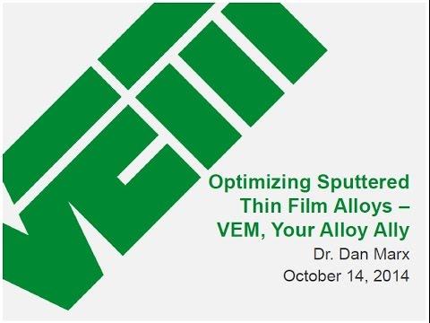 VEM Webinar - Optimizing Sputtered Thin Film Alloys