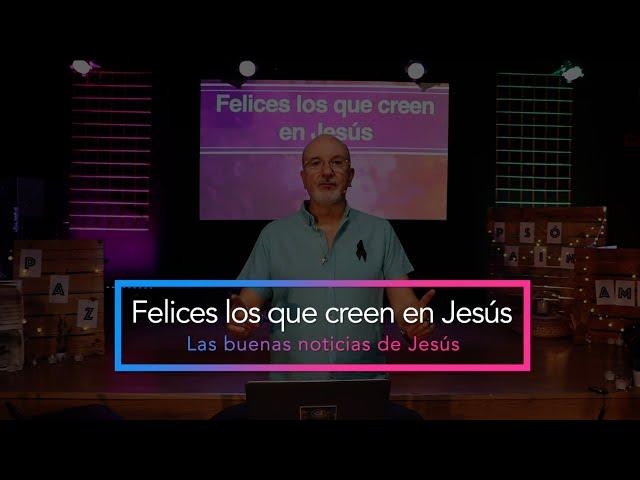 #5. Felices los que creen en Jesús | Pr. Benigno Sañudo