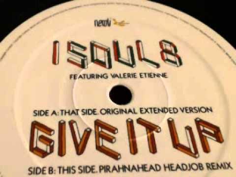 I Soul 8 Feat Valerie Etienne-Give It Up-Pirahnahead remix