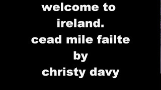 christy davy welcome to ireland,  (  cead mile failte )