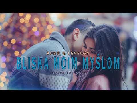 Jakubovsky & Levelon - Bliska Moim Myślom 2018 (cover Top One)