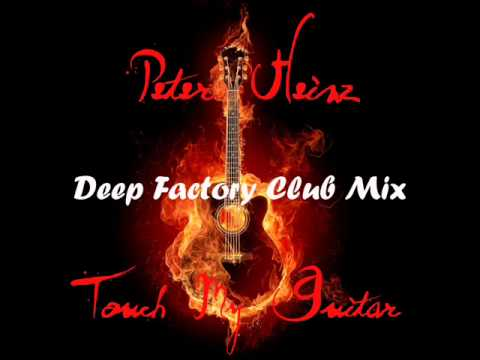 PETER HEINZ - TOUCH MY GUITAR - REMIXES