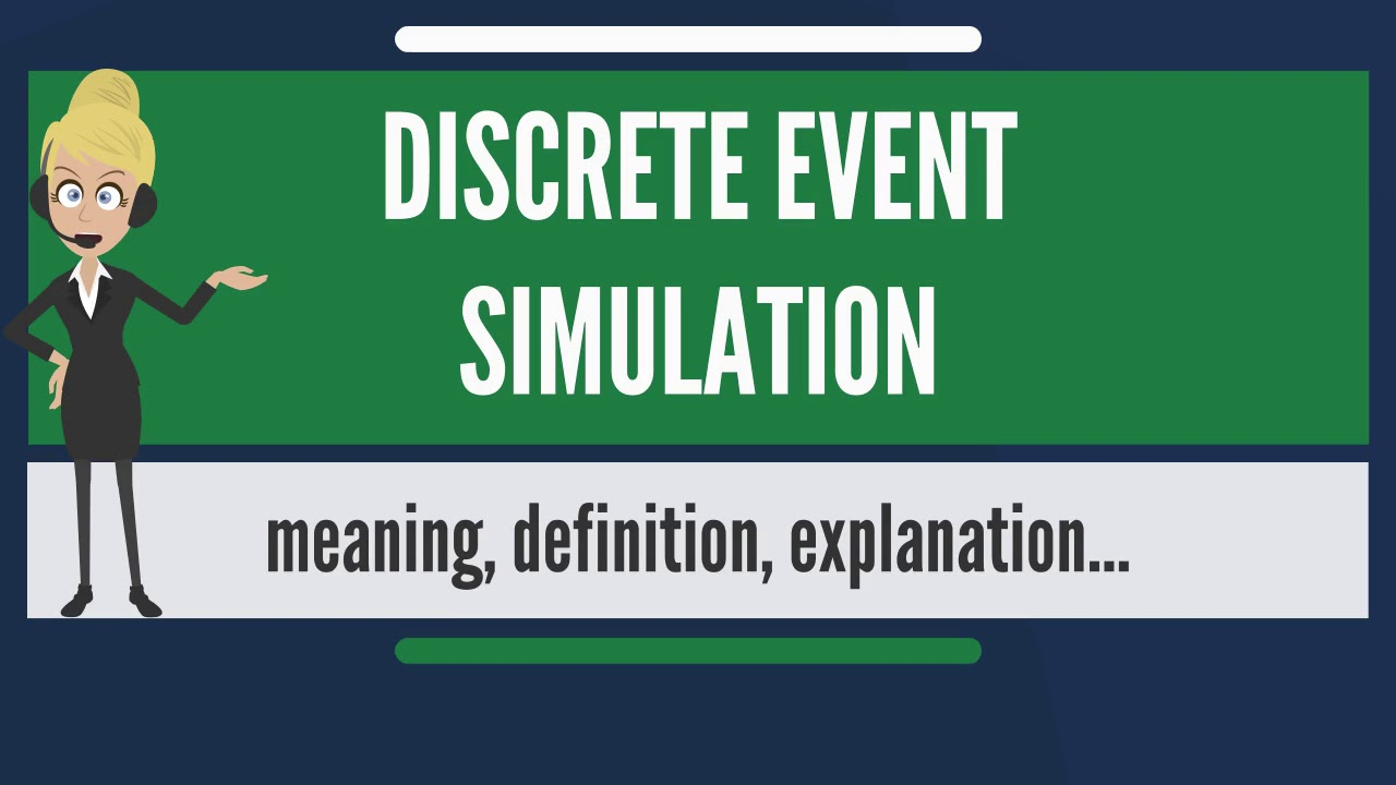 What is DISCRETE EVENT SIMULATION? What does DISCRETE EVENT SIMULATION mean?