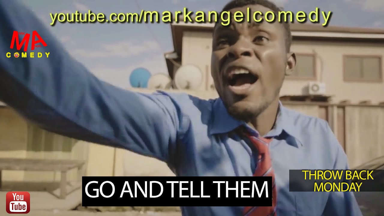 Download GO AND TELL THEM (Mark Angel Comedy) (Throw Back Monday)