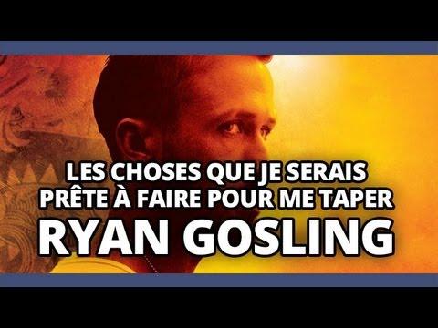 Top Des Choses Que Je Serais Prête à Faire Pour Me Taper Ryan Gosling