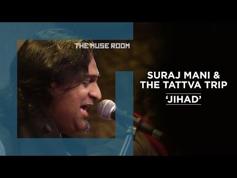 Jihad - Suraj Mani & The Tattva Trip - The Muse Room