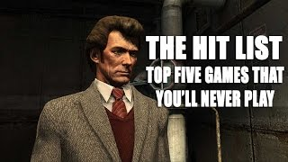 The Hit List - Five games that you'll never get to play