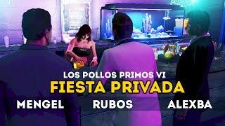 FIESTA PRIVADA Y CARLOS | GTA V ONLINE: Los Pollos Primos VI