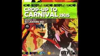 """2015 Soca Mix"" Crop Up to Carnival 2K15 by Dj LanternMD (Jamaica)"