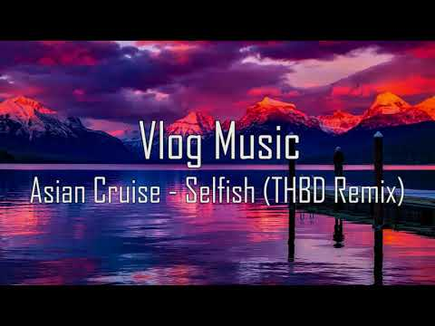 Vlog Music 4   Asian Cruise - Selfish (THBD Remix)