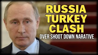 RUSSIA TURKEY CLASH OVER SHOOT DOWN NARATIVE