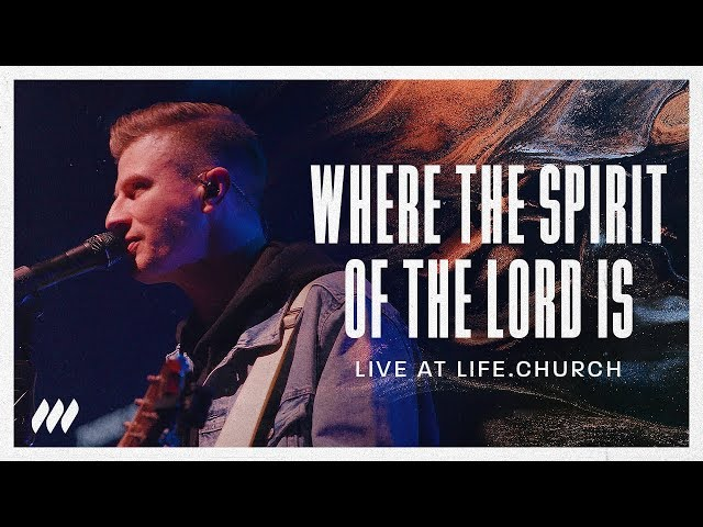 Where The Spirit Of The Lord Is (Live) - Life.Church Worship