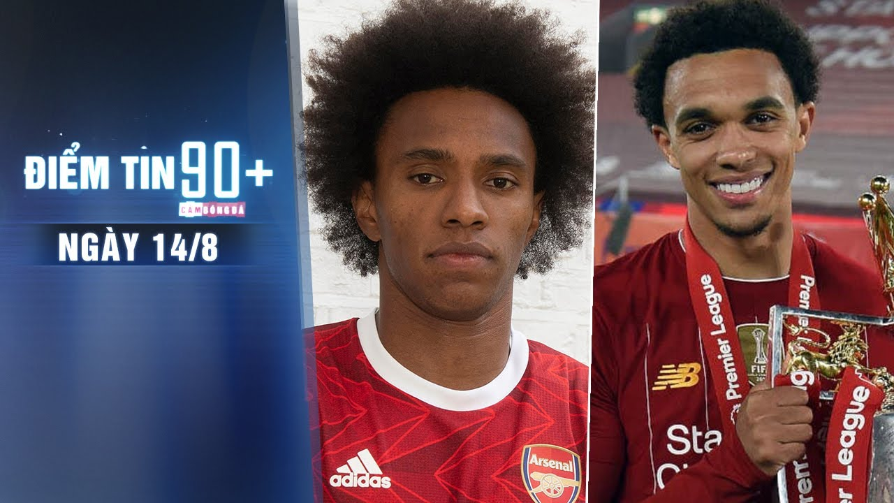 Điểm tin 90+ ngày 14/8 | Willian chính thức gia nhập Arsenal; T.A-Arnold nhận giải thưởng cao quý