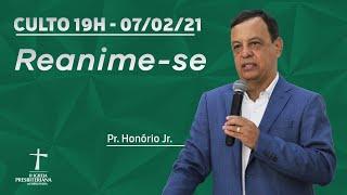 Culto Celebração - Pr. Honório Portes Jr. - 07/02/2021 (19:00 Hs) - Reanime-se!!!!!