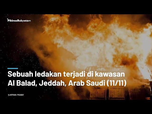 INNALILLAHI Jeddah Meledak JEDAR BOOM! KJRI Kabarkan Ada 4 WNI Jadi Korban
