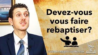 Devez-vous vous faire rebaptiser?