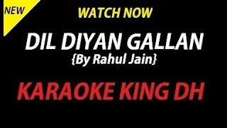 Dil Diyan Gallan | RAHUL JAIN | KARAOKE VERSION | WATCH NOW:-