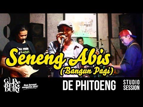 DE PHITOENG - SENENG ABIS (BANGUN PAGI) | GUA BERDURI : STUDIO SESSION