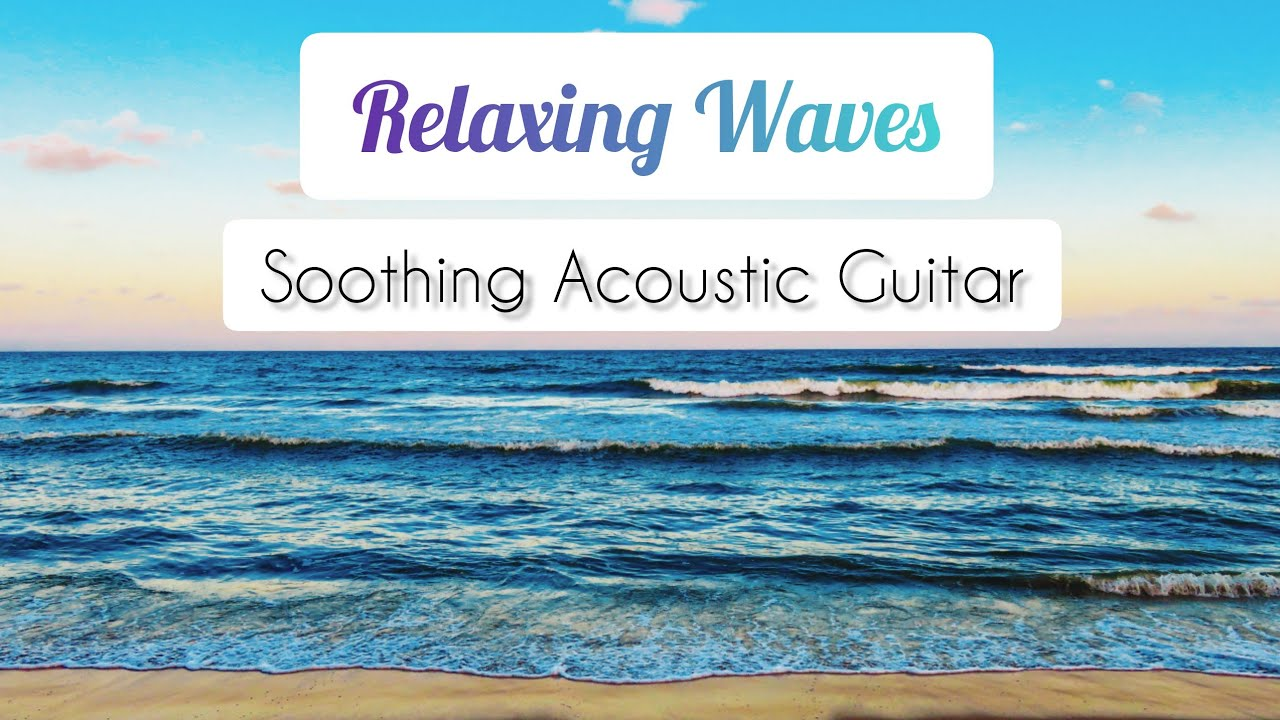 Relaxing Ocean Waves with Soothing Guitar Music For Stress Relief Featuring Nathan Moore
