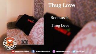 Reemus K - Thug Love - July 2018
