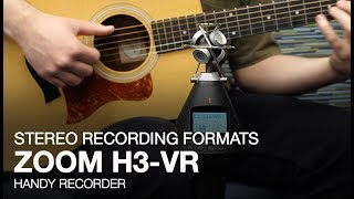 Zoom H3-VR: Stereo Recording Formats